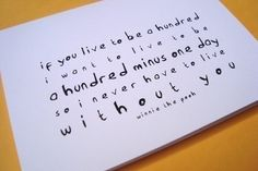 """If you live to be a hundred, I want to live to be a hundred minus one day, so I never have to live without you."" Quote cards via Etsy."
