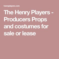 The Henry Players - Producers Props and costumes for sale or lease