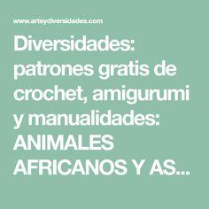 Diversidades: patrones gratis de crochet, amigurumi y manualidades: ANIMALES AFRICANOS Y ASIÁTICOS AMIGURUMIS