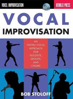 Vocal Improvisation: An Instru-Vocal Approach for Soloists, Groups, and Choirs; Voice: Improvisation