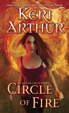 Circle of Fire (A Damask Circle Book 1) by Keri Arthur (January 28, 2014) Published by Dell