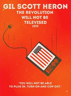 """Gill scott heron - The Revolution Will Not Be Televised, 1970  """"You will not be able to plug in, turn on and cop out.""""  Artist: Zaven Najjar"""