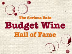 After tons of tasting and a number of exciting discoveries, today I'm pumped to present the first-ever edition of the Serious Eats Budget Wine Hall of Fame. Here are 15 awesome red wines for under 15 bucks, along with tips for how to make your own best-value wine discoveries.