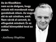 Motivációs Soul Quotes, Life Quotes, Motivation For Today, Daily Wisdom, Anthony Hopkins, My Philosophy, Affirmation Quotes, Picture Quotes, Favorite Quotes
