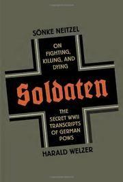 SOLDATEN  On Fighting, Killing, and Dying  By Sönke Neitzel (Author) , Harald Welzer (Author) , Jefferson Chase (Translator)