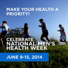 Celebrate National #MensHealthWeek, June 9-15, 2014. There are many ways men can stay healthy. Make sure to get enough sleep, eat fruits and vegetables, and get 2½ hours of physical activity every week. Encourage the men in your life to make their health a priority.  #MHW14