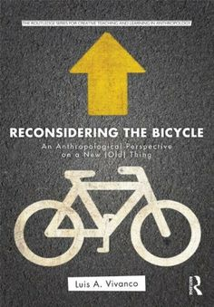 Reconsidering the Bicycle: An Anthropological Perspective on a New (Old) Thing (Routledge Series for Creative Teaching and Learning in Anthropology) by Luis A. Vivanco. $25.95. Publication: February 16, 2013. Publisher: Routledge; 1 edition (February 16, 2013). Series - Routledge Series for Creative Teaching and Learning in Anthropology