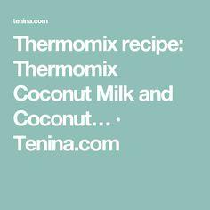Thermomix recipe: Thermomix Coconut Milk and Coconut… · Tenina.com
