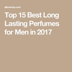 Top 15 Best Long Lasting Perfumes for Men in 2017