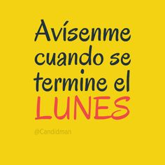 """""""Avísenme cuando se termine el #Lunes"""". #Citas #Frases @Candidman"""