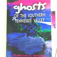 Awesome book. Ghosts of the Southern Tennessee Valley by Georgiana C. Kotarski