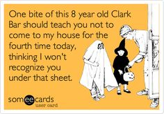 Funny Halloween Ecard: One bite of this 8 year old Clark Bar should teach you not to come to my house for the fourth time today, thinking I won't recognize you under that sheet. Funny Halloween Memes, Happy Halloween, Halloween Halloween, Halloween Ecards, Healthy Halloween, Halloween Costumes, Funny Bunnies, I Love To Laugh, E Cards