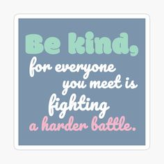 """""""Be kind, for everyone you meet is fighting a harder battle."""" -Plato Quotes About Overcoming Adversity, Overcoming Quotes, Decorate Notebook, For Everyone, Glossier Stickers, Battle, Meet, Overcome Quotes"""