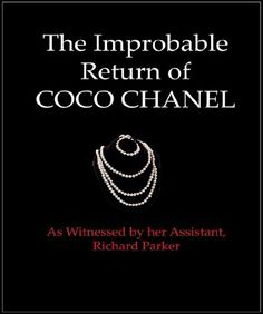 The Improbable Return of Coco Chanel: As Witnessed by Her Assistant, Richard Parker by Richard Parker. $9.22. Publisher: EBook Bakery Books (October 24, 2012). 123 pages