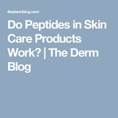 Do Peptides in Skin Care Products Work? | The Derm Blog