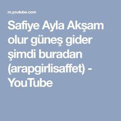 Safiye Ayla Akşam olur güneş gider şimdi buradan (arapgirlisaffet) - YouTube