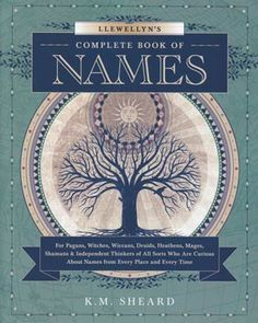 "This has gotta be interesting Llewellyn's Complete Book of Names by K.M. Sheard. ""For Pagans, Witches, Wiccans, Druids, Heathens, Magus, Shamans & INdependent Thinkers of All Sorts Who Are Curious About Names From Every Place and Every Time"" 17000 names!"