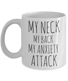 Anxiety Mug Anxiety Gifts My Neck My Back My Anxiety Attack Mug Ceramic Novelty Coffee Cup Mugs with Sayings Mugs with Quotes All our mugs are printed to order and take approximately business days to print and are shipped via standard shippi Coffee Mug Quotes, Unique Coffee Mugs, Coffee Gifts, Funny Coffee Mugs, Coffee Humor, Funny Mugs, Happiness Is Homemade, Novelty Mugs, Jars