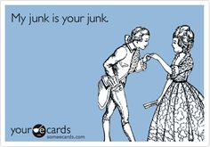 Funny Flirting Ecard: My junk is your junk.