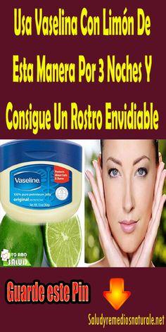 Usa Vaselina Con Limón De Esta Manera Por 3 Noches Y Consigue Un Rostro Envidiable. #salud #belleza #tips #piel  #trucos