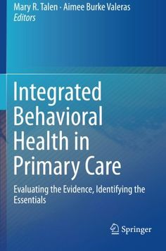 Integrated Behavioral Health in Primary Care: Evaluating the Evidence, Identifying the Essentials by Mary R. Talen http://www.amazon.com/dp/1493929097/ref=cm_sw_r_pi_dp_1qppwb0PP15N7