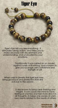 Tiger's Eye lets you see everything. It stimulates taking action, and helps you to make decisions with discernment and understanding, and unclouded by your emotions. Traditionally it was carried as an amulet against curses or ill-wishing. Crystals Minerals, Gems And Minerals, Crystals And Gemstones, Stones And Crystals, Natural Gemstones, Crystal Jewelry, Beaded Jewelry, Beaded Bracelets, Yasmine Galenorn