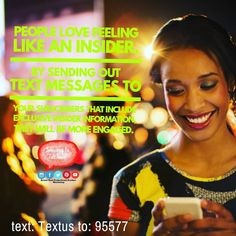 People love feeling like an insider. By sending out text messages to your subscribers that include exclusive insider information they will be more engaged.  Want More Customer Engagement?  text: TEXTUS to: 95577  #textmessage #texting #texts #sales #sms #customerfeedback #customerservice #customers #promos #insider #coupons #subscribe  Opt-in Terms: Summary Terms & Conditions: Our mobile text messages are intended for subscribers over the age of 18 and are delivered via USA short code 95577…