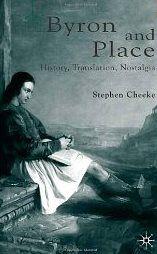 Byron and place : history, translation, nostalgia / Stephen Cheeke - Houndmills, hampshire : Palgrave Macmillan, 2003