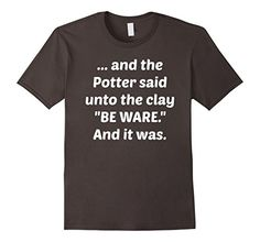 Funny Pottery T Shirt for Potters: BE WARE! Pottery, ceramics, potters, and clay t shirts.