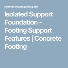 Isolated Support Foundation - Footing Support Features   Concrete Footing