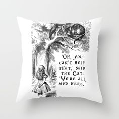 We're all mad here - Cheshire Cat & Alice in Wonderland Throw Pillow made from 100% spun polyester poplin fabric, a stylish statement that will liven up any room. Individually cut and sewn by hand, each pillow features a double-sided print and is finished with a concealed zipper for ease of care.  Sold with or without faux down pillow insert.