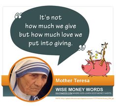 """It's not how much we give but how much love we put into giving."" -- Mother Teresa via FamZoo.com"