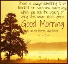 There is always something to be thankful for each and every day. when you see the beauty of being alive under God's grace. Good Morning t. Good Morning To All, Morning Message For Her, Good Morning Thursday, Good Morning Funny, Good Morning Friends, Good Morning Messages, Morning Humor, Good Morning Images, Morning Pics