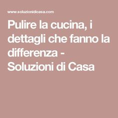Pulire la cucina, i dettagli che fanno la differenza - Soluzioni di Casa Desperate Housewives, Good Housekeeping, Organization Hacks, Organizing Tips, Problem Solving, Good To Know, Cleaning Hacks, Sweet Home, Homemade