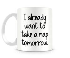 projects idea unique tea cups. I Already Want To Take A Nap Tomorrow Ceramic Coffee Mug  Tea Cup Naps Over the Hill Statement Funny F cking Hate People Custom Made Order Swear Teacup