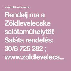 Rendelj ma a Zöldlevelecske salátaműhelytől! Saláta rendelés: 30/8 725 282 ; www.zoldlevelecske.hu