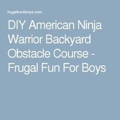DIY American Ninja Warrior Backyard Obstacle Course - Frugal Fun For Boys