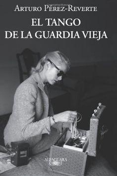 El tango de la guardia vieja (Spanish Edition): Arturo Pérez-Reverte: 9781614359609: Amazon.com: Books