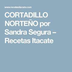 CORTADILLO NORTEÑO por Sandra Segura – Recetas Itacate