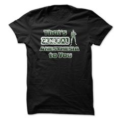 General Anesthesia To  ⃝ You Great Funny ShirtGreat Gift For Anyone!shirt, funny, sale, gift, awesome, great, fan, anesthesiology, anesthesiologist, hospital, doctor, md, gun, guns, soldier, army, kill, sleep