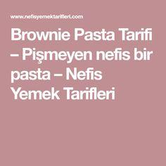 Brownie Pasta Tarifi – Pişmeyen nefis bir pasta – Nefis Yemek Tarifleri