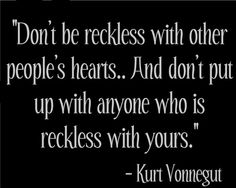 Don't be reckless with other people's hearts...