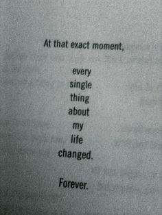 At that exact moment, every single thing about my life changed. Forever xx
