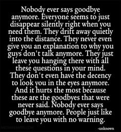 This happened to me a few years ago, I didn't even notice we were growing apart until the person suddenly just left, started seeming annoyed everytime I said anything to her, then would instantly get excited as soon as one of her new friends started talking to her, even though I'd been there for her every time she needed me. I'm still not over it, I guess.