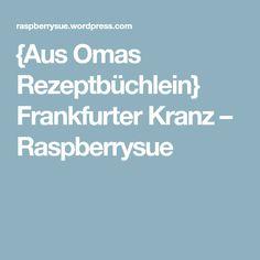 {Aus Omas Rezeptbüchlein} Frankfurter Kranz – Raspberrysue