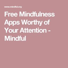 Free Mindfulness Apps Worthy of Your Attention - Mindful