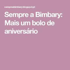Sempre a Bimbary: Mais um bolo de aniversário