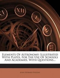 #Elements of astronomy: #illustrated with #plates, for the use of schools and aca,  View more on the LINK: 	http://www.zeppy.io/product/gb/2/252160217151/