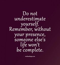 Quote : Do not underestimate yourself.