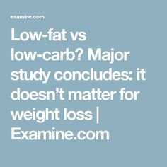 Low-fat vs low-carb? Major study concludes: it doesn't matter for weight loss | Examine.com